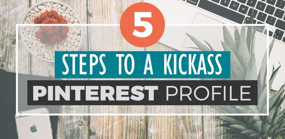 5 Steps to a Kickass Pinterest Profile