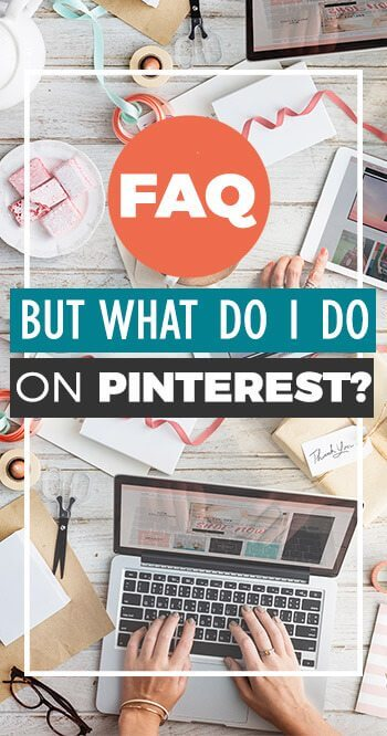 Pinterest FAQ: But what do I DO on Pinterest? Tips for driving traffic from Pinterest, Pinterest tips for brands, blogs, and businesses!