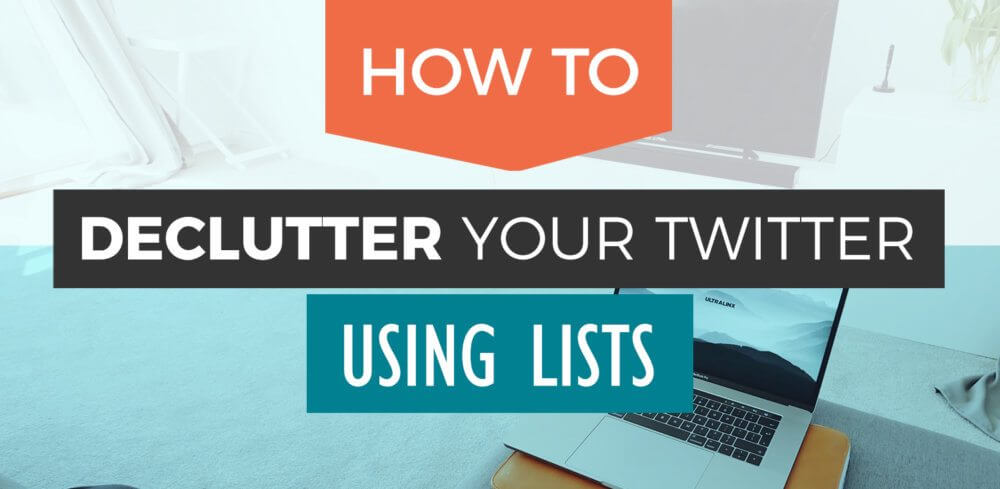 Declutter-with-Twitter-Lists