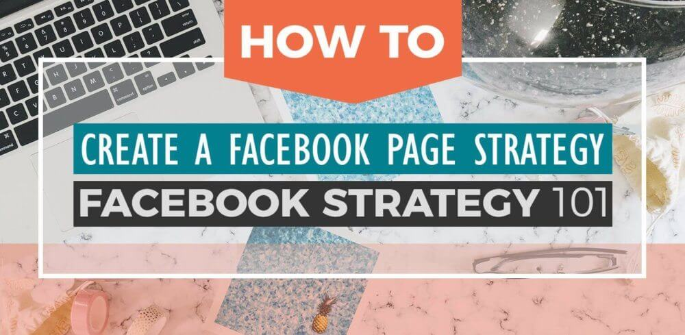 How to create a Facebook page strategy: Facebook Strategy 101.