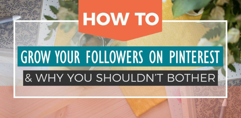 Expert tips for growing your followers on Pinterest... and why you shouldn't worry too much about it in the first place!