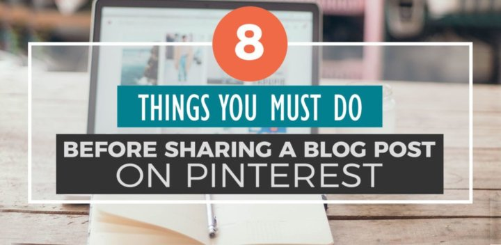 8 Things You MUST Do Before Sharing Your Blog Post on Pinterest